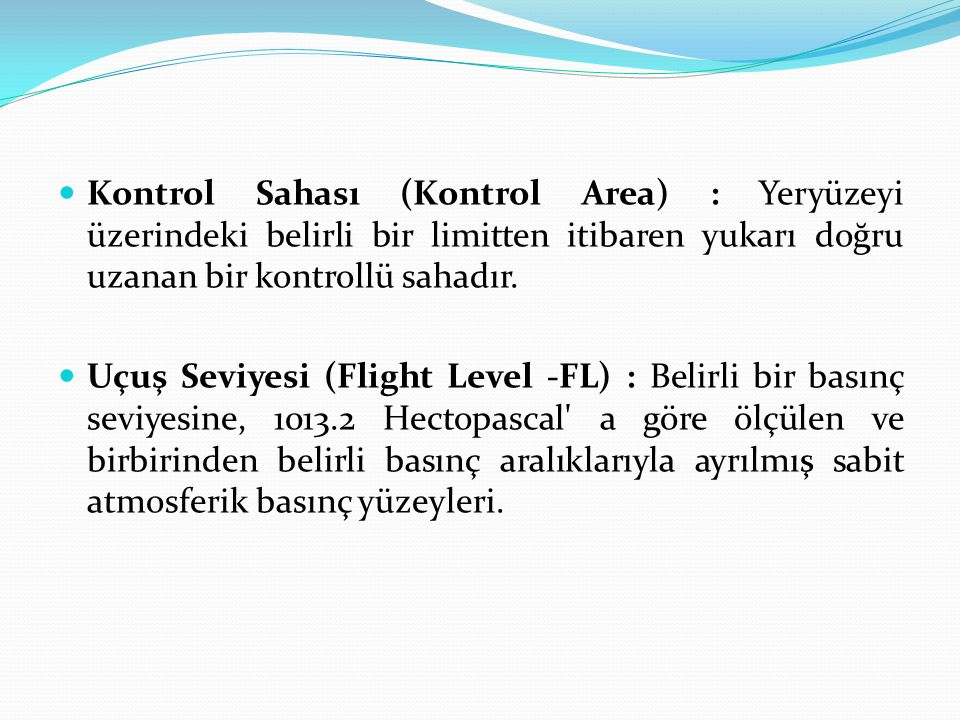 Kontrol Sahası (Kontrol Area) : Yeryüzeyi üzerindeki belirli bir limitten itibaren yukarı doğru uzanan bir kontrollü sahadır.