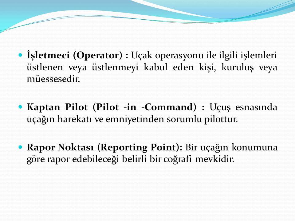 İşletmeci (Operator) : Uçak operasyonu ile ilgili işlemleri üstlenen veya üstlenmeyi kabul eden kişi, kuruluş veya müessesedir.