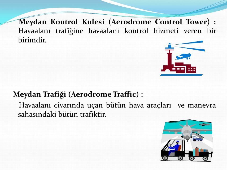 Meydan Kontrol Kulesi (Aerodrome Control Tower) : Havaalanı trafiğine havaalanı kontrol hizmeti veren bir birimdir.