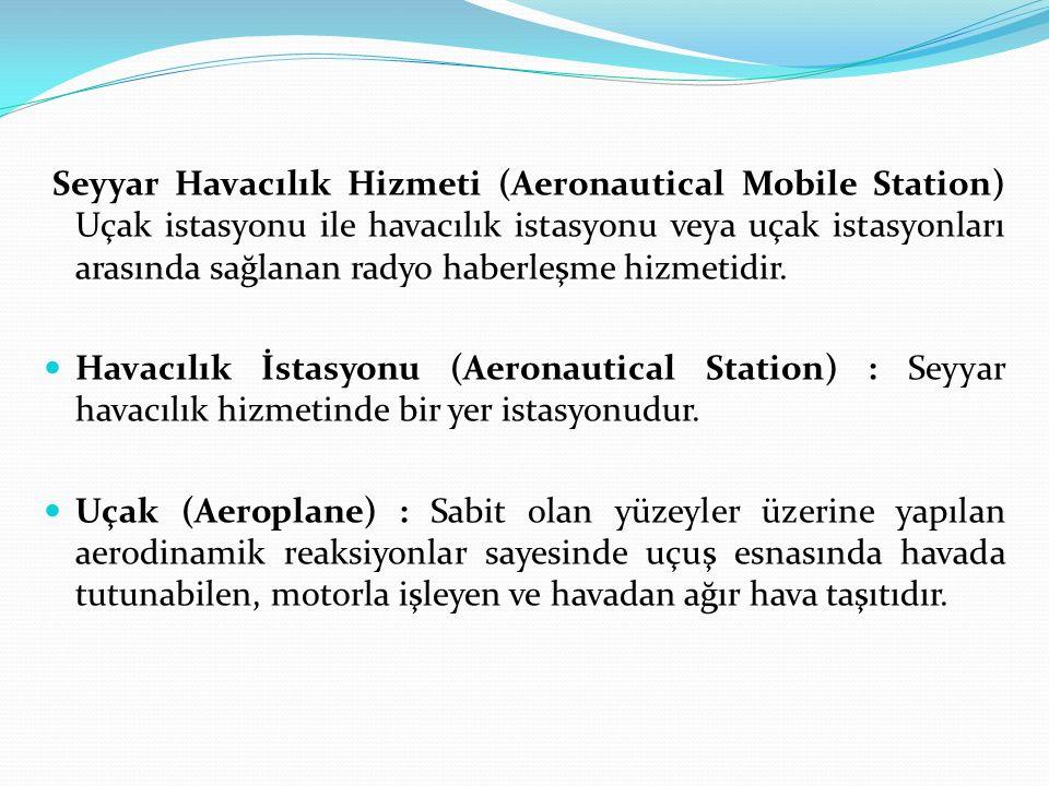 Seyyar Havacılık Hizmeti (Aeronautical Mobile Station) Uçak istasyonu ile havacılık istasyonu veya uçak istasyonları arasında sağlanan radyo haberleşme hizmetidir.