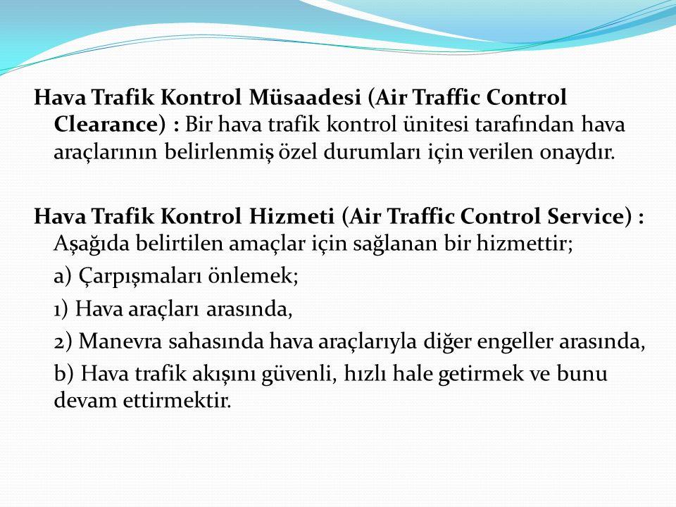 Hava Trafik Kontrol Müsaadesi (Air Traffic Control Clearance) : Bir hava trafik kontrol ünitesi tarafından hava araçlarının belirlenmiş özel durumları için verilen onaydır.