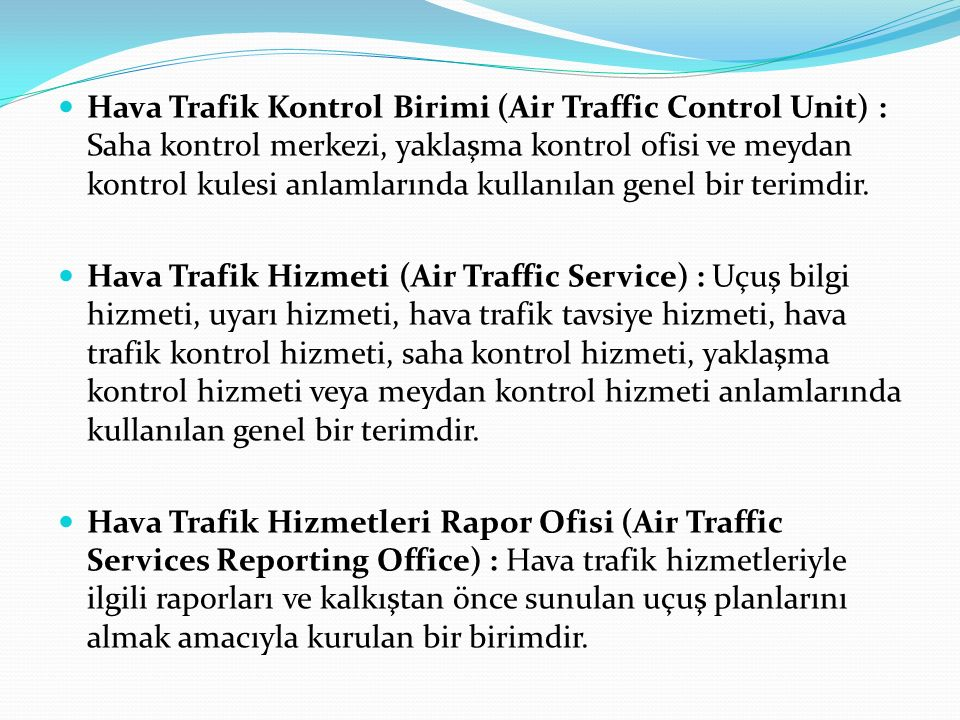 Hava Trafik Kontrol Birimi (Air Traffic Control Unit) : Saha kontrol merkezi, yaklaşma kontrol ofisi ve meydan kontrol kulesi anlamlarında kullanılan genel bir terimdir.