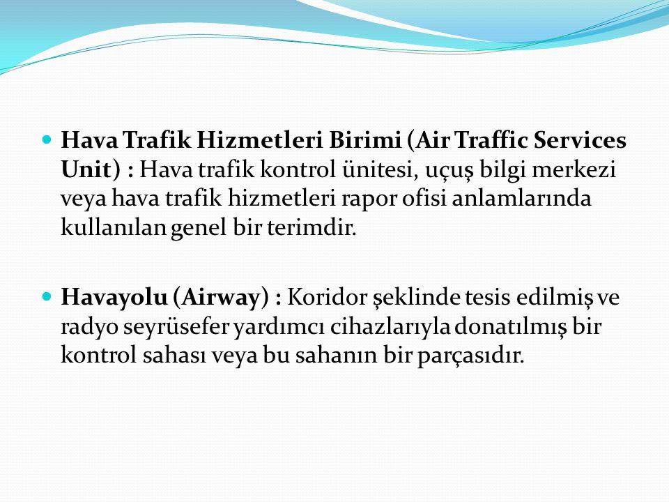 Hava Trafik Hizmetleri Birimi (Air Traffic Services Unit) : Hava trafik kontrol ünitesi, uçuş bilgi merkezi veya hava trafik hizmetleri rapor ofisi anlamlarında kullanılan genel bir terimdir.