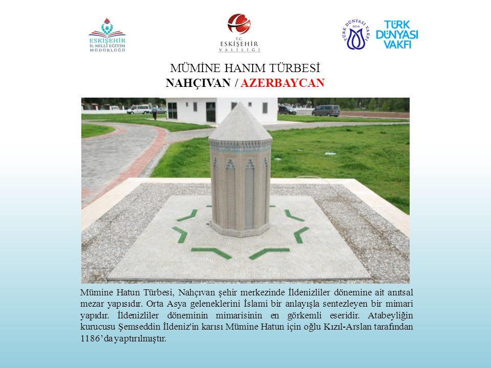 MÜMİNE HANIM TÜRBESİ NAHÇIVAN / AZERBAYCAN