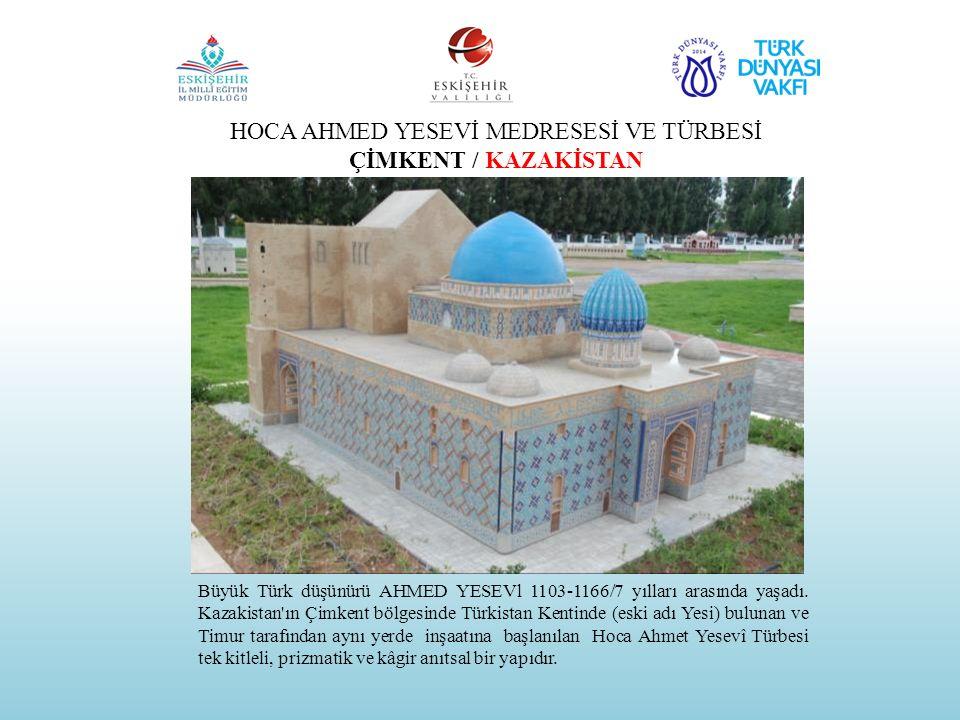 HOCA AHMED YESEVİ MEDRESESİ VE TÜRBESİ ÇİMKENT / KAZAKİSTAN