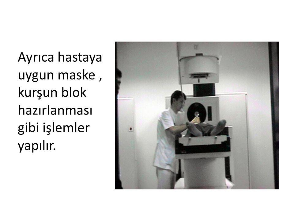 Ayrıca hastaya uygun maske , kurşun blok hazırlanması gibi işlemler yapılır.