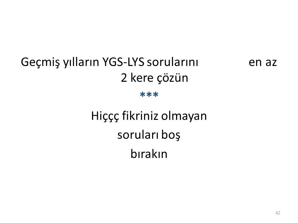 Geçmiş yılların YGS-LYS sorularını en az 2 kere çözün ***