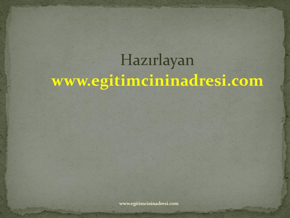 Hazırlayan www.egitimcininadresi.com