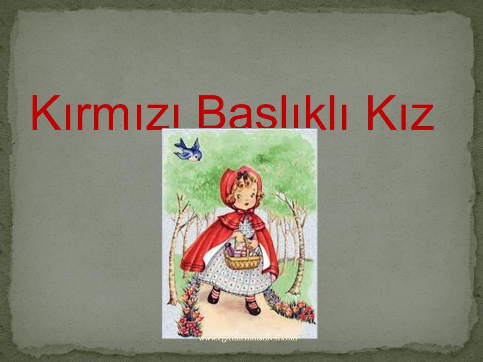Kırmızı Başlıklı Kız www.egitimcininadresi.com