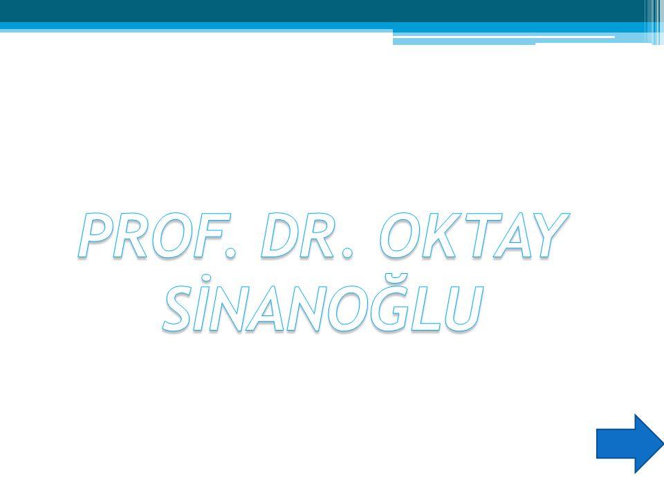 PROF. DR. OKTAY SİNANOĞLU