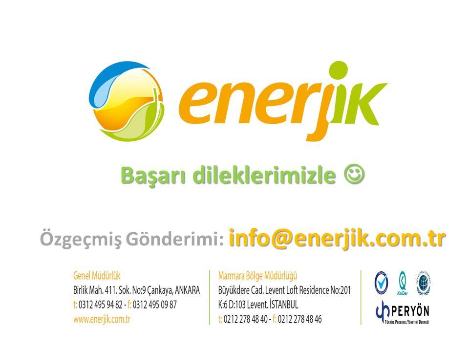Başarı dileklerimizle  Özgeçmiş Gönderimi: info@enerjik.com.tr