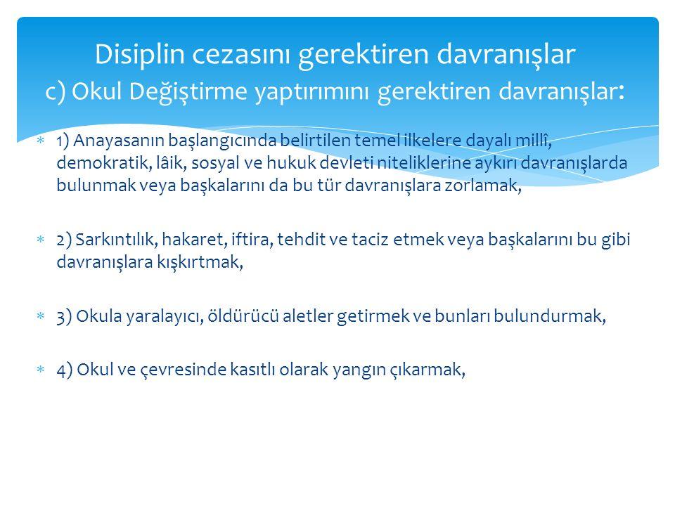Disiplin cezasını gerektiren davranışlar c) Okul Değiştirme yaptırımını gerektiren davranışlar: