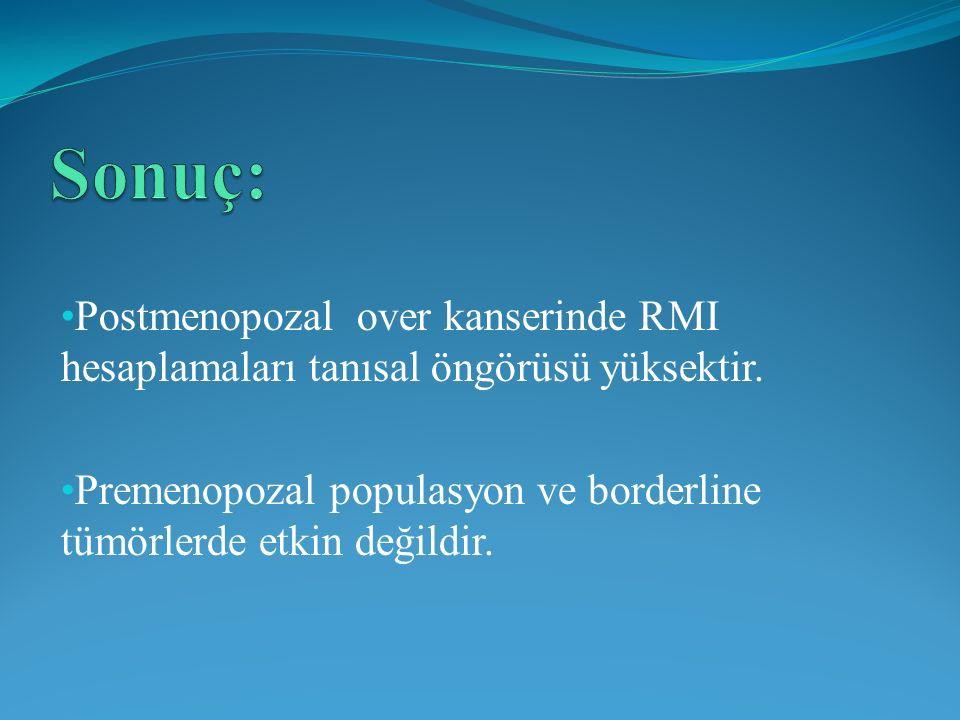 Sonuç: Postmenopozal over kanserinde RMI hesaplamaları tanısal öngörüsü yüksektir.