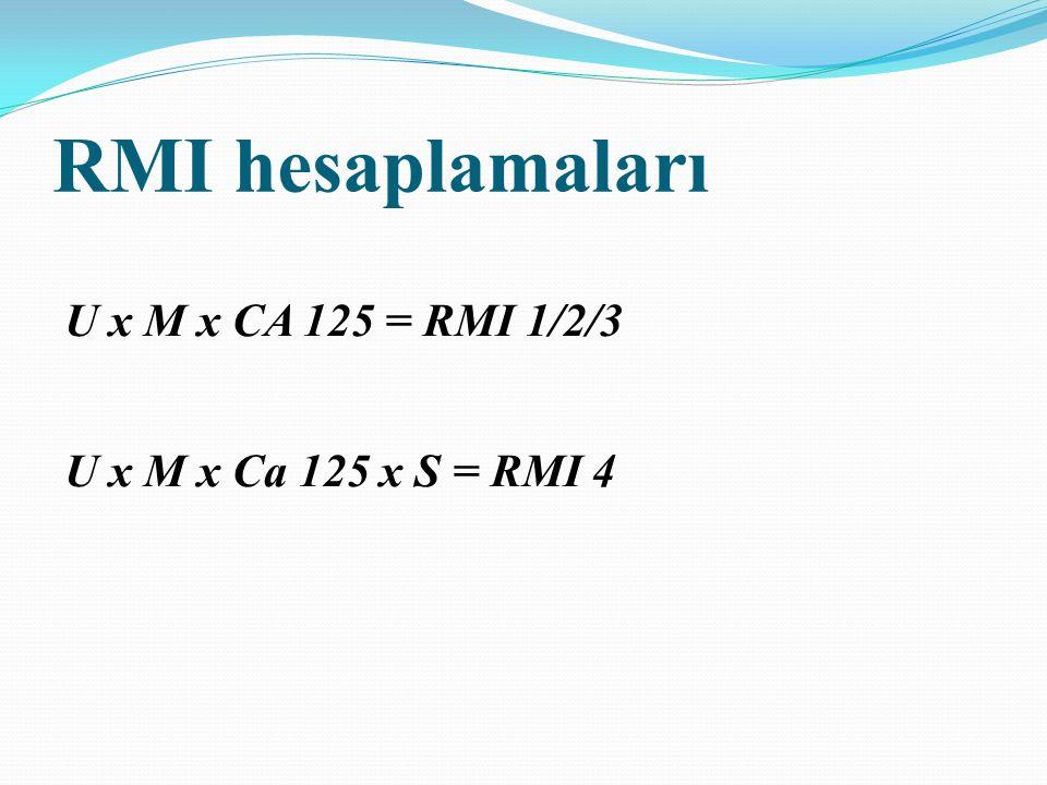 RMI hesaplamaları U x M x CA 125 = RMI 1/2/3