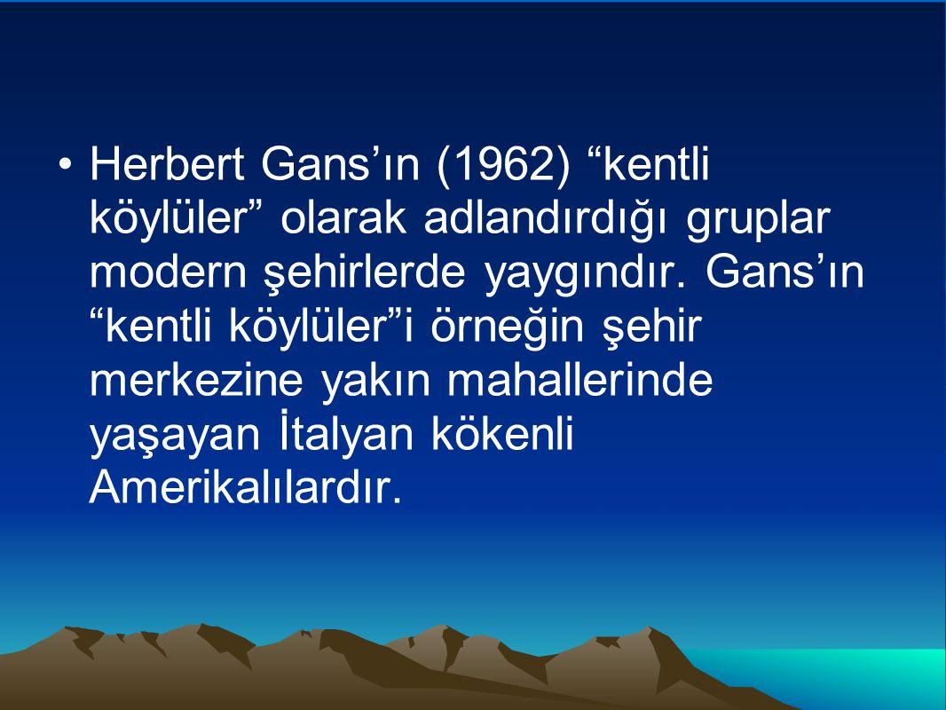 Herbert Gans'ın (1962) kentli köylüler olarak adlandırdığı gruplar modern şehirlerde yaygındır.