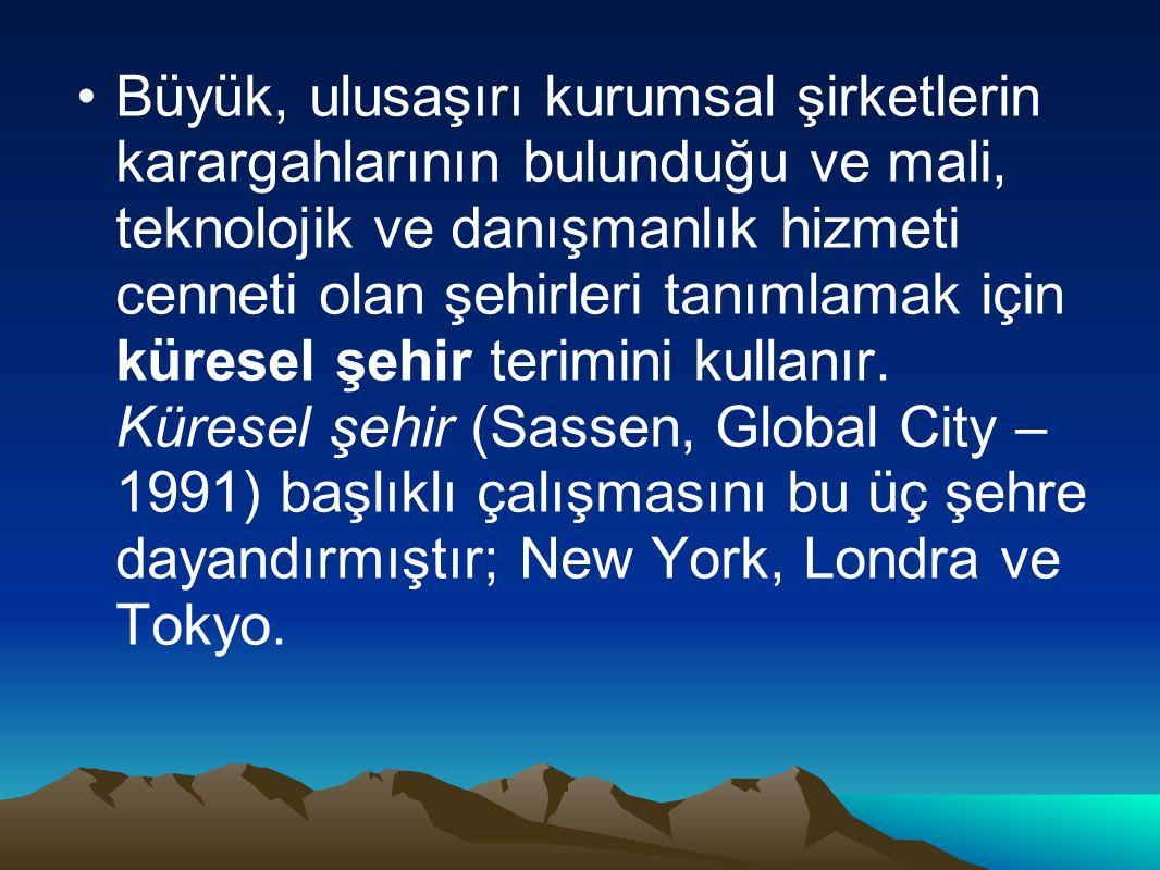 Büyük, ulusaşırı kurumsal şirketlerin karargahlarının bulunduğu ve mali, teknolojik ve danışmanlık hizmeti cenneti olan şehirleri tanımlamak için küresel şehir terimini kullanır.