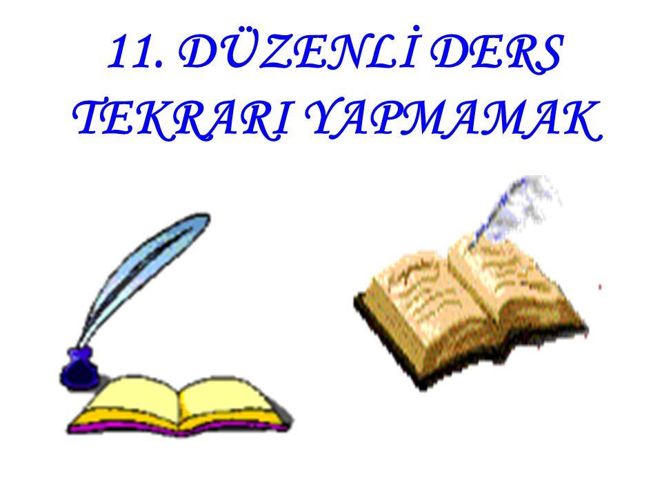 11. DÜZENLİ DERS TEKRARI YAPMAMAK