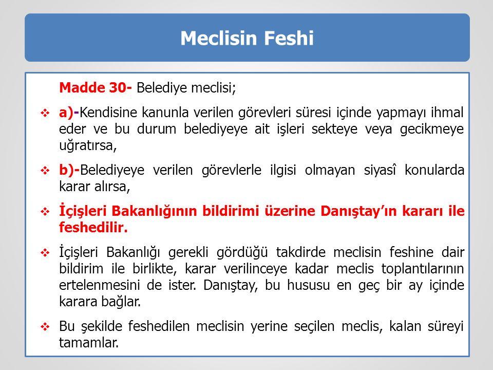 Meclisin Feshi Madde 30- Belediye meclisi;
