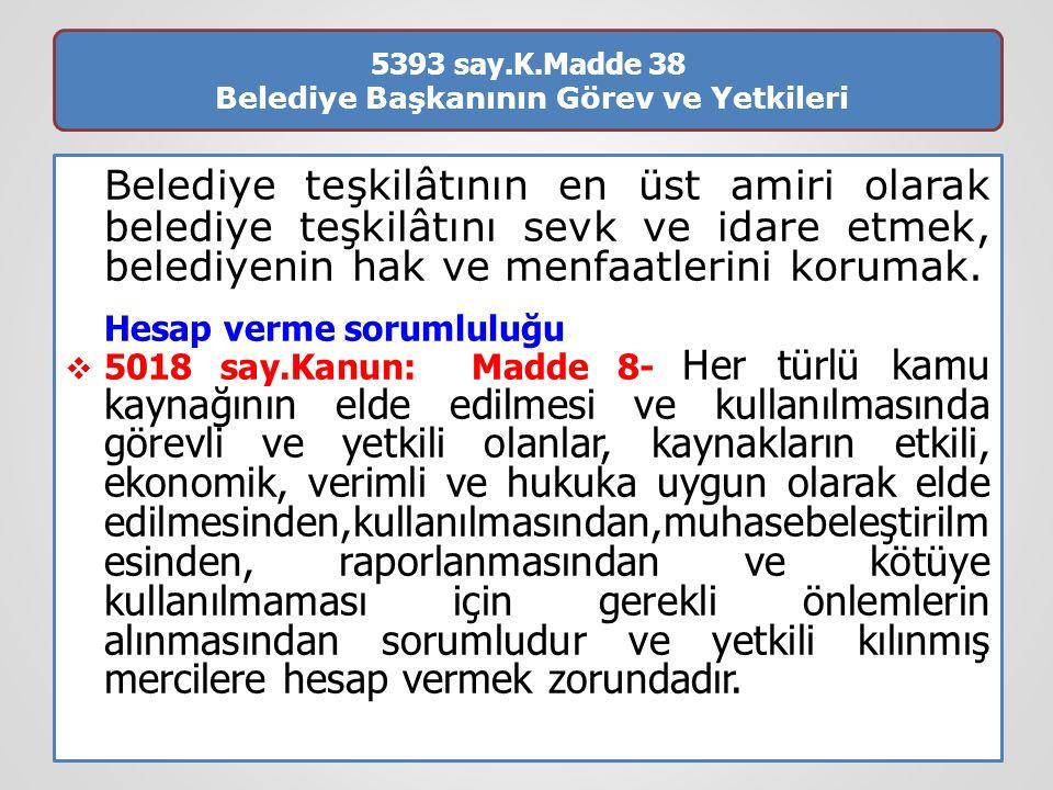 5393 say.K.Madde 38 Belediye Başkanının Görev ve Yetkileri