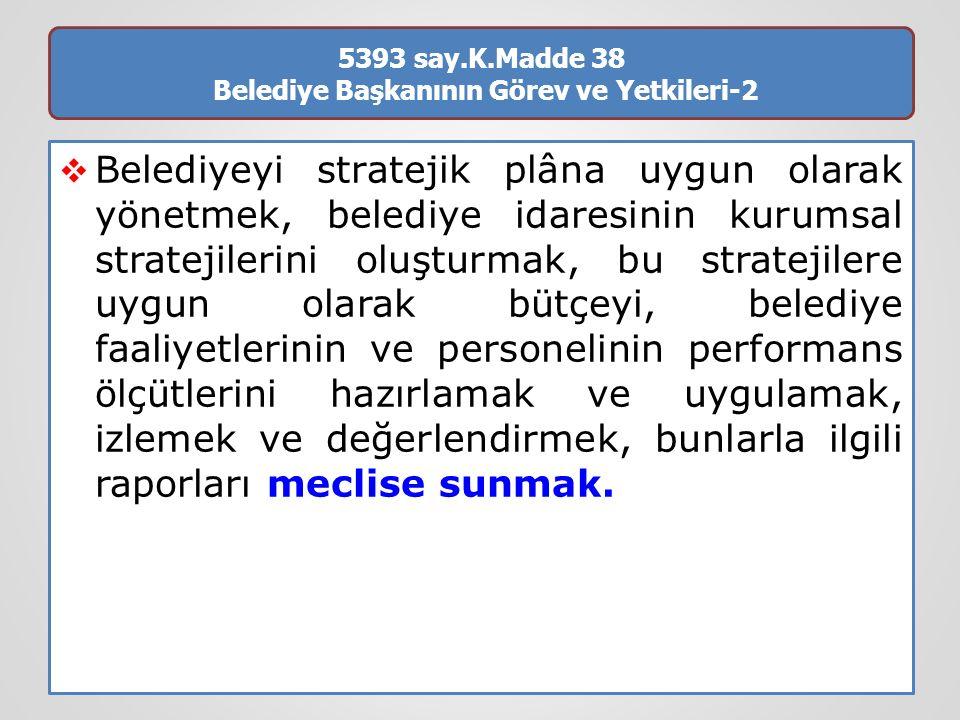5393 say.K.Madde 38 Belediye Başkanının Görev ve Yetkileri-2