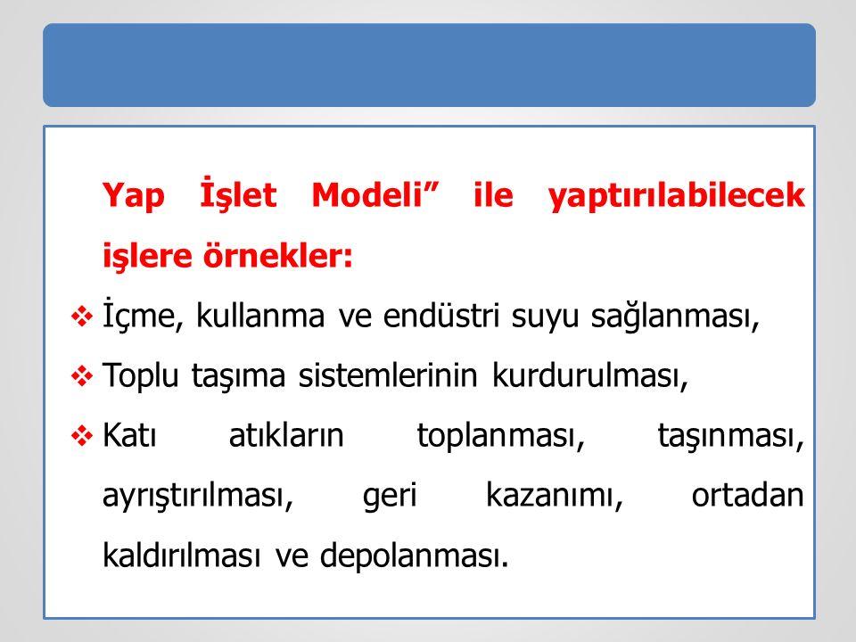 Yap İşlet Modeli ile yaptırılabilecek işlere örnekler: