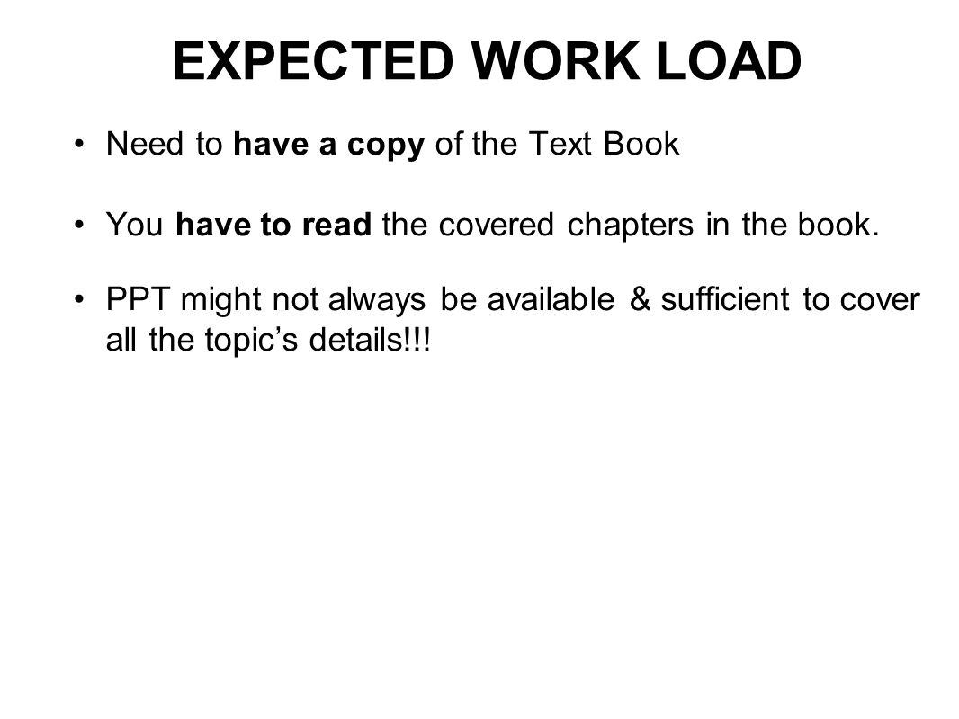 EXPECTED WORK LOAD Need to have a copy of the Text Book
