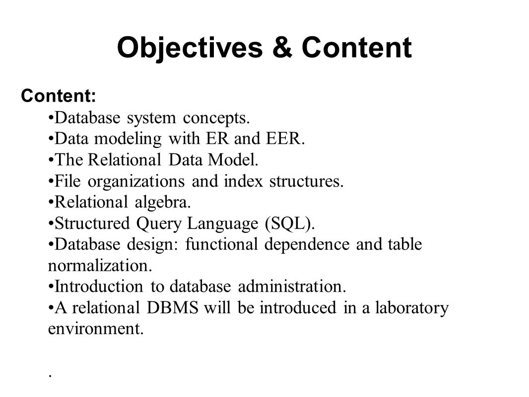 Objectives & Content Content: Database system concepts.