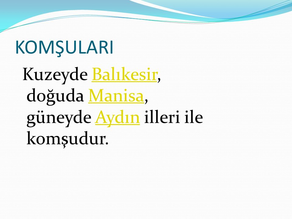 KOMŞULARI Kuzeyde Balıkesir, doğuda Manisa, güneyde Aydın illeri ile komşudur.