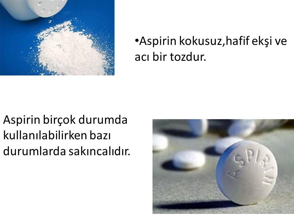Aspirin kokusuz,hafif ekşi ve acı bir tozdur.