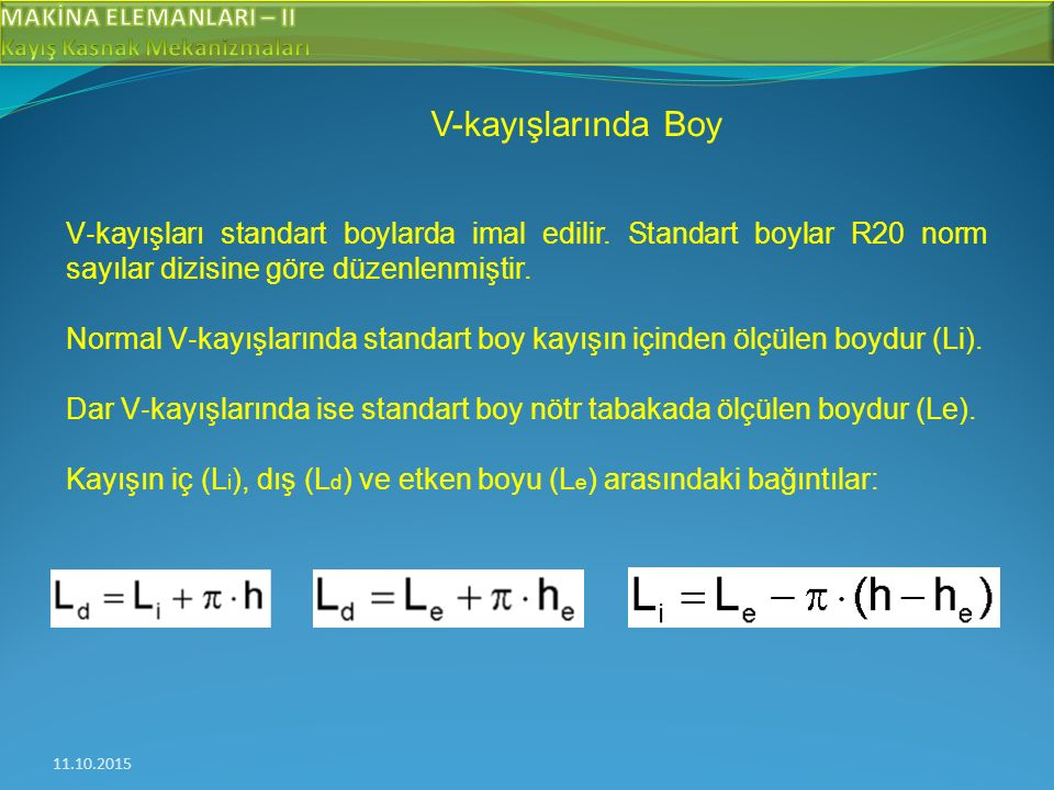 V-kayışlarında Boy V‐kayışları standart boylarda imal edilir. Standart boylar R20 norm sayılar dizisine göre düzenlenmiştir.