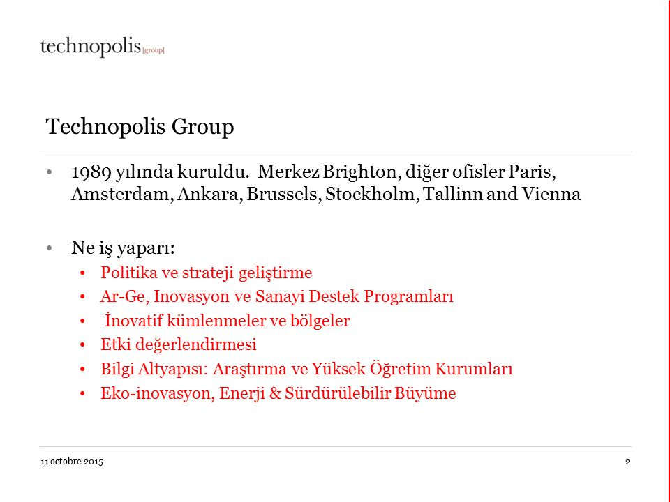 Technopolis Group 1989 yılında kuruldu. Merkez Brighton, diğer ofisler Paris, Amsterdam, Ankara, Brussels, Stockholm, Tallinn and Vienna.