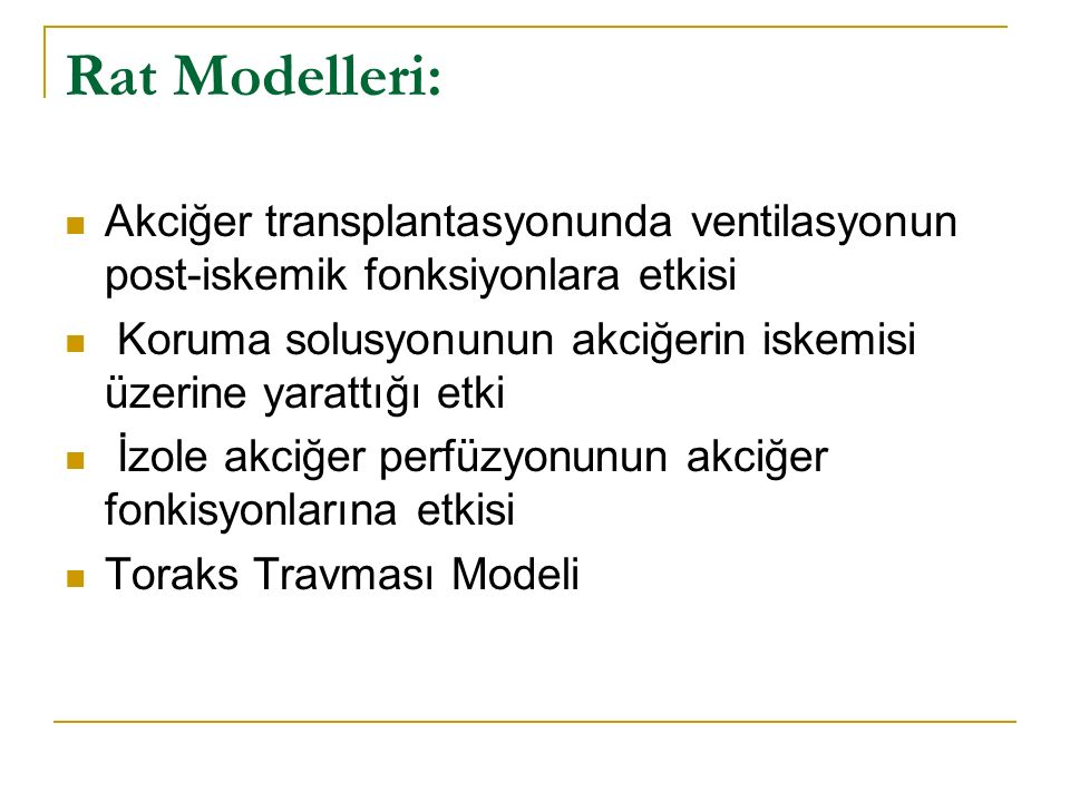 Rat Modelleri: Akciğer transplantasyonunda ventilasyonun post-iskemik fonksiyonlara etkisi.