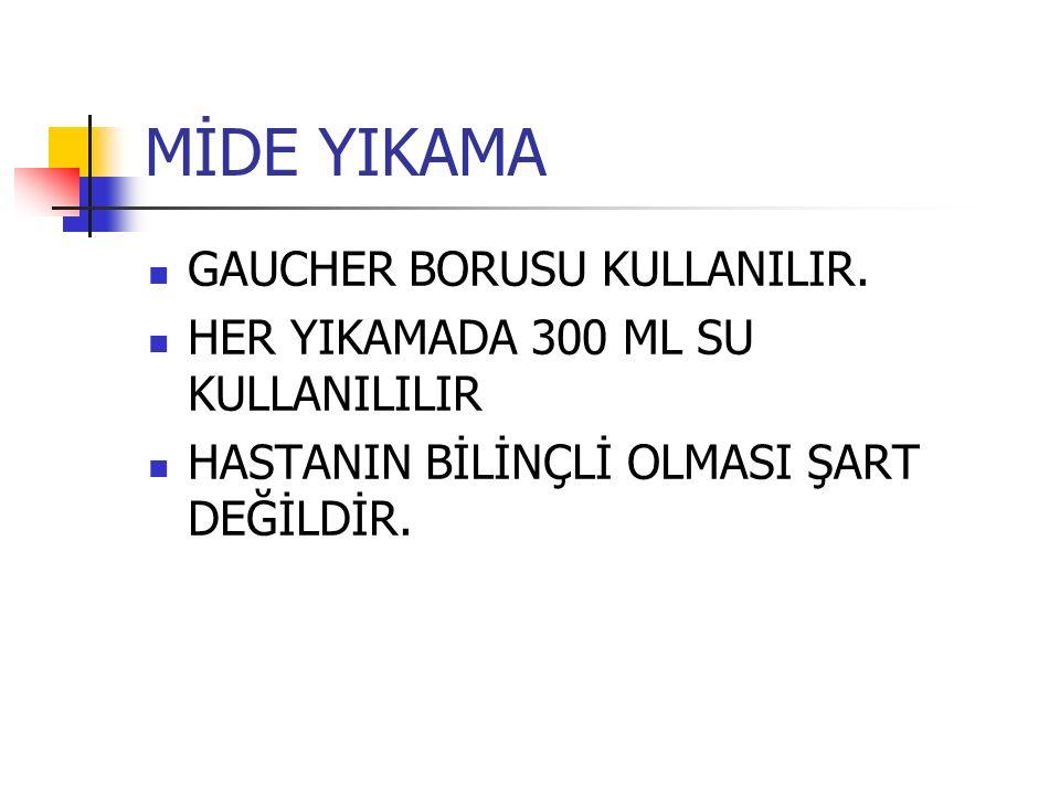 MİDE YIKAMA GAUCHER BORUSU KULLANILIR.