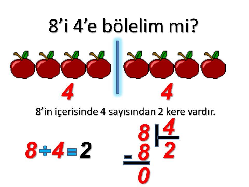 8'in içerisinde 4 sayısından 2 kere vardır.