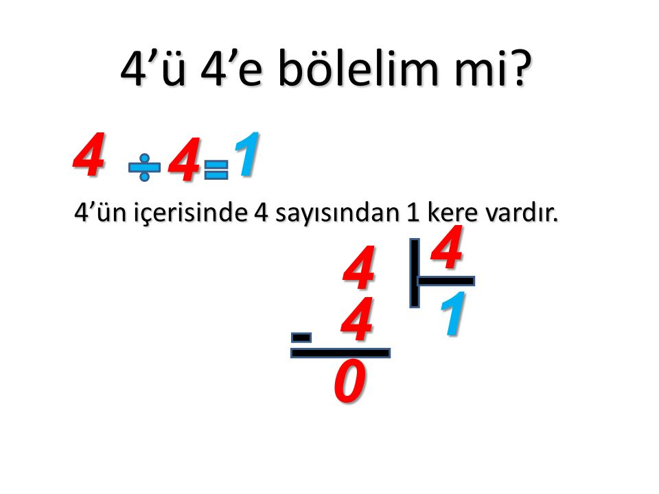 4'ün içerisinde 4 sayısından 1 kere vardır.