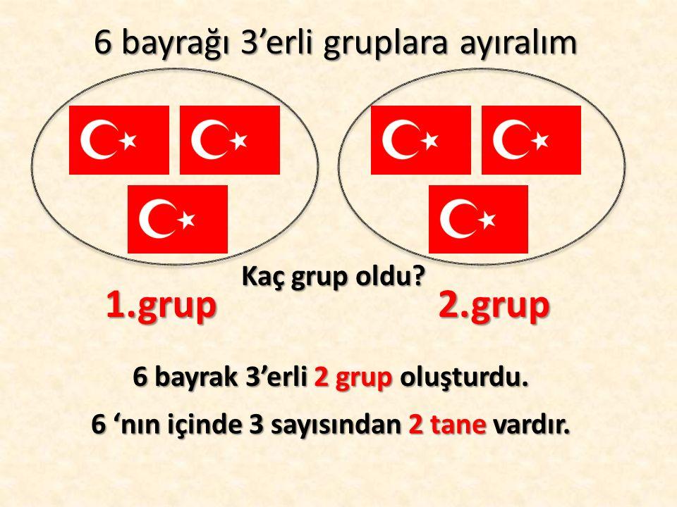 6 bayrağı 3'erli gruplara ayıralım