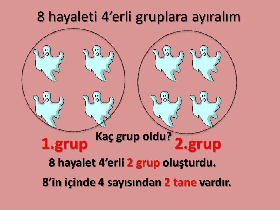 1.grup 2.grup 8 hayaleti 4'erli gruplara ayıralım Kaç grup oldu