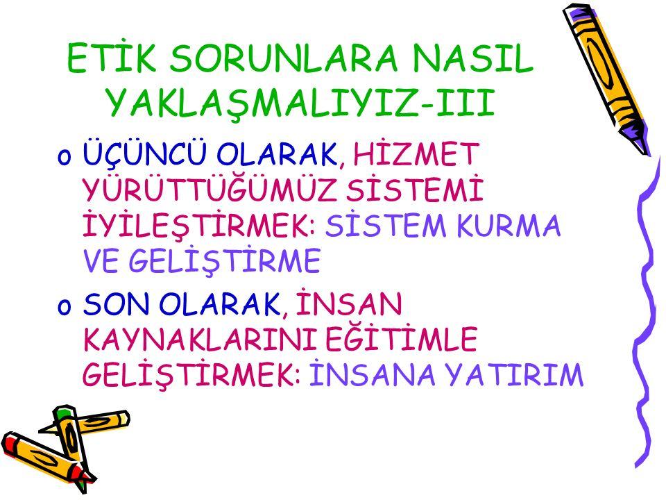 ETİK SORUNLARA NASIL YAKLAŞMALIYIZ-III