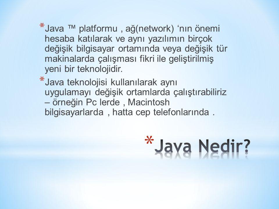 Java ™ platformu , ağ(network) 'nın önemi hesaba katılarak ve aynı yazılımın birçok değişik bilgisayar ortamında veya değişik tür makinalarda çalışması fikri ile geliştirilmiş yeni bir teknolojidir.