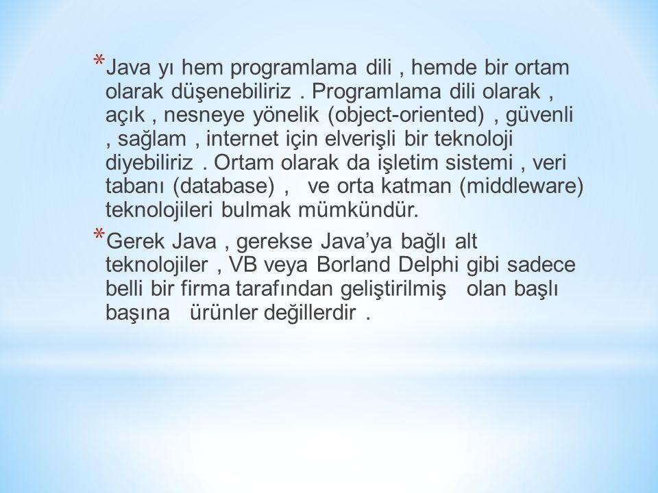 Java yı hem programlama dili , hemde bir ortam olarak düşenebiliriz