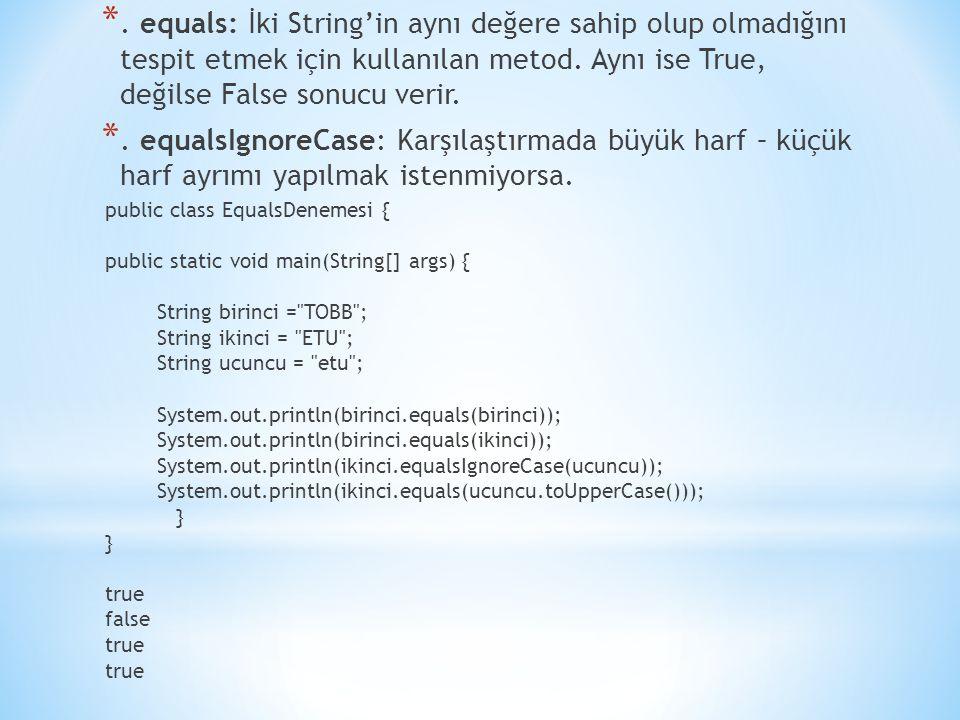 . equals: İki String'in aynı değere sahip olup olmadığını tespit etmek için kullanılan metod. Aynı ise True, değilse False sonucu verir.