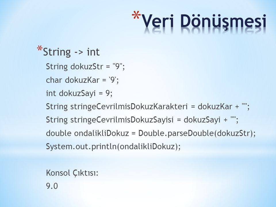 Veri Dönüşmesi String -> int String dokuzStr = 9 ;