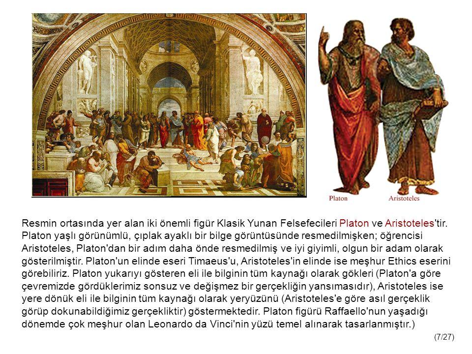 Resmin ortasında yer alan iki önemli figür Klasik Yunan Felsefecileri Platon ve Aristoteles tir. Platon yaşlı görünümlü, çıplak ayaklı bir bilge görüntüsünde resmedilmişken; öğrencisi Aristoteles, Platon dan bir adım daha önde resmedilmiş ve iyi giyimli, olgun bir adam olarak gösterilmiştir. Platon un elinde eseri Timaeus u, Aristoteles in elinde ise meşhur Ethics eserini görebiliriz. Platon yukarıyı gösteren eli ile bilginin tüm kaynağı olarak gökleri (Platon a göre çevremizde gördüklerimiz sonsuz ve değişmez bir gerçekliğin yansımasıdır), Aristoteles ise yere dönük eli ile bilginin tüm kaynağı olarak yeryüzünü (Aristoteles e göre asıl gerçeklik görüp dokunabildiğimiz gerçekliktir) göstermektedir. Platon figürü Raffaello nun yaşadığı dönemde çok meşhur olan Leonardo da Vinci nin yüzü temel alınarak tasarlanmıştır.)