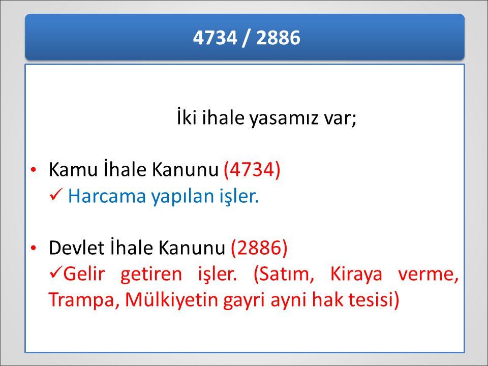 4734 / 2886 İki ihale yasamız var; Kamu İhale Kanunu (4734) Harcama yapılan işler. Devlet İhale Kanunu (2886)