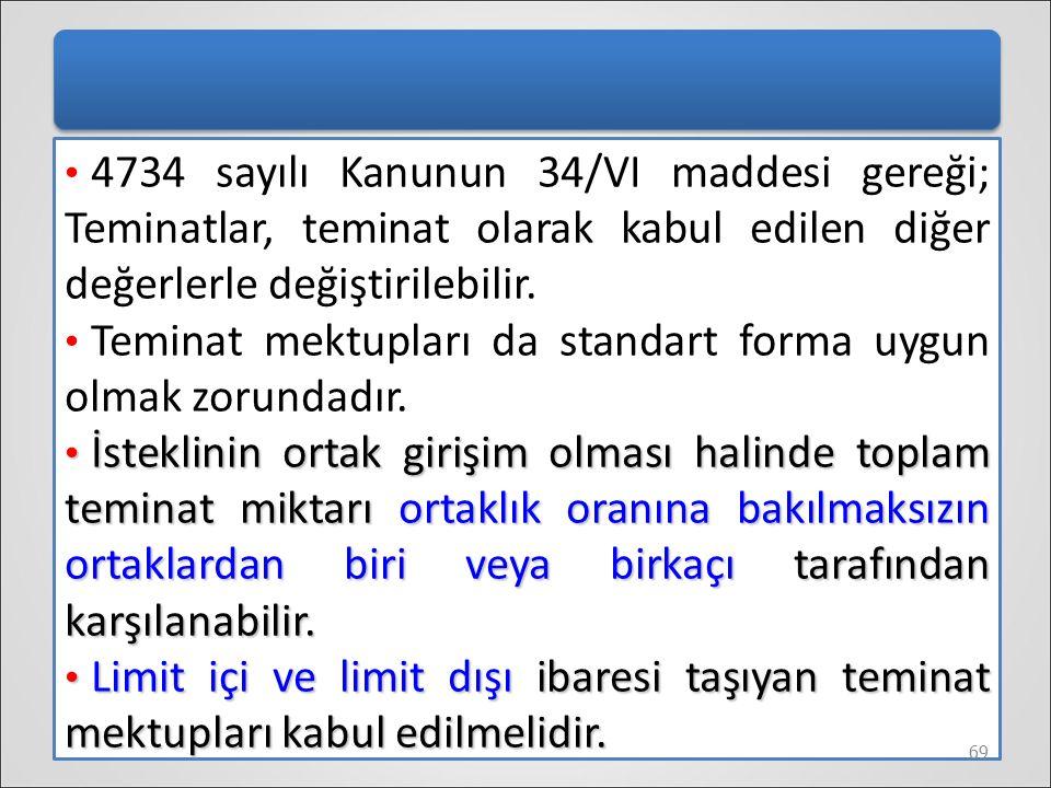 4734 sayılı Kanunun 34/VI maddesi gereği; Teminatlar, teminat olarak kabul edilen diğer değerlerle değiştirilebilir.