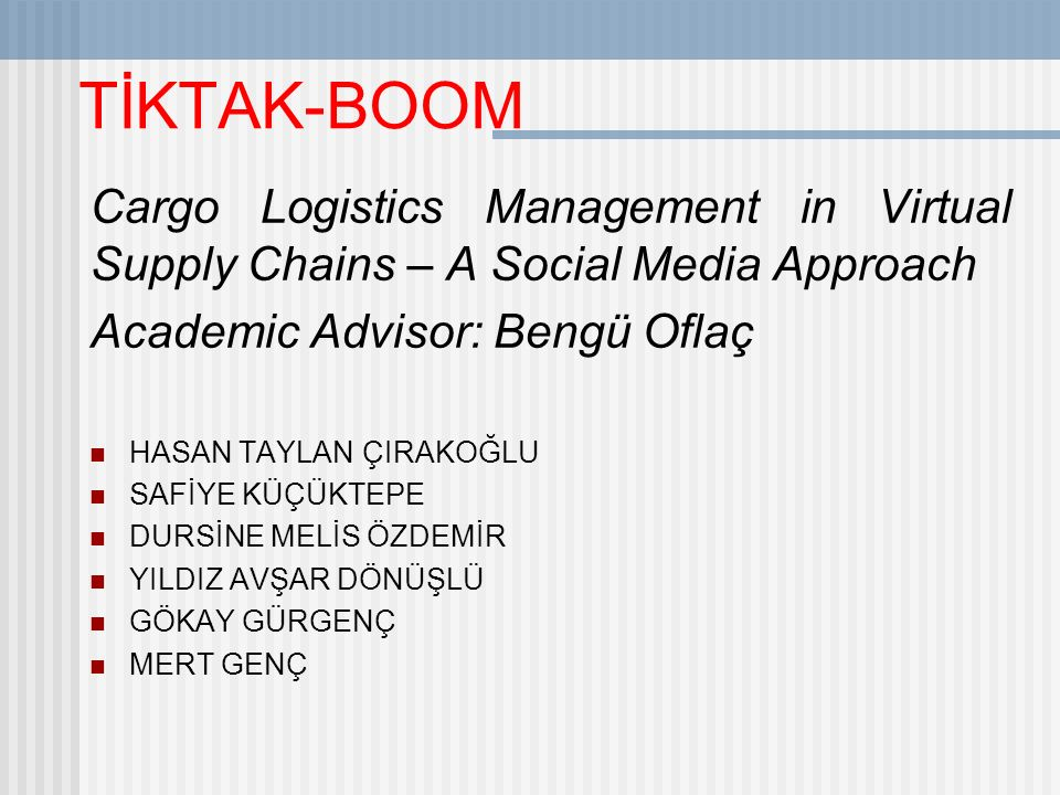 TİKTAK-BOOM Cargo Logistics Management in Virtual Supply Chains – A Social Media Approach. Academic Advisor: Bengü Oflaç.