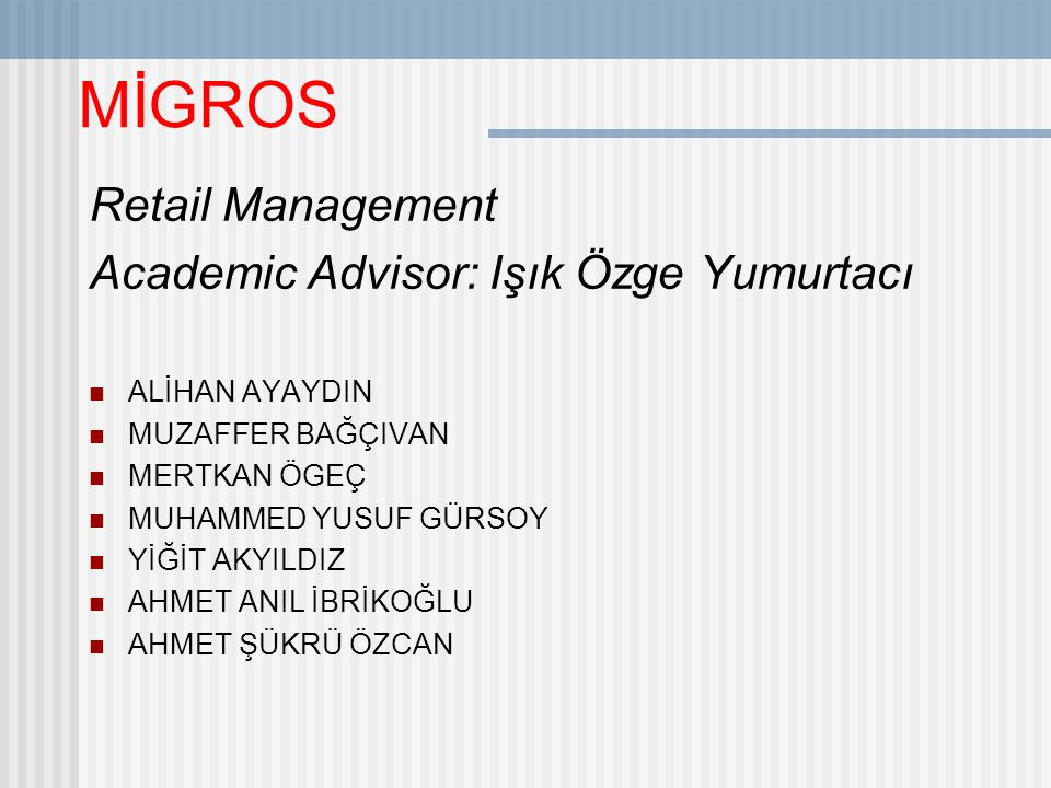 MİGROS Retail Management Academic Advisor: Işık Özge Yumurtacı