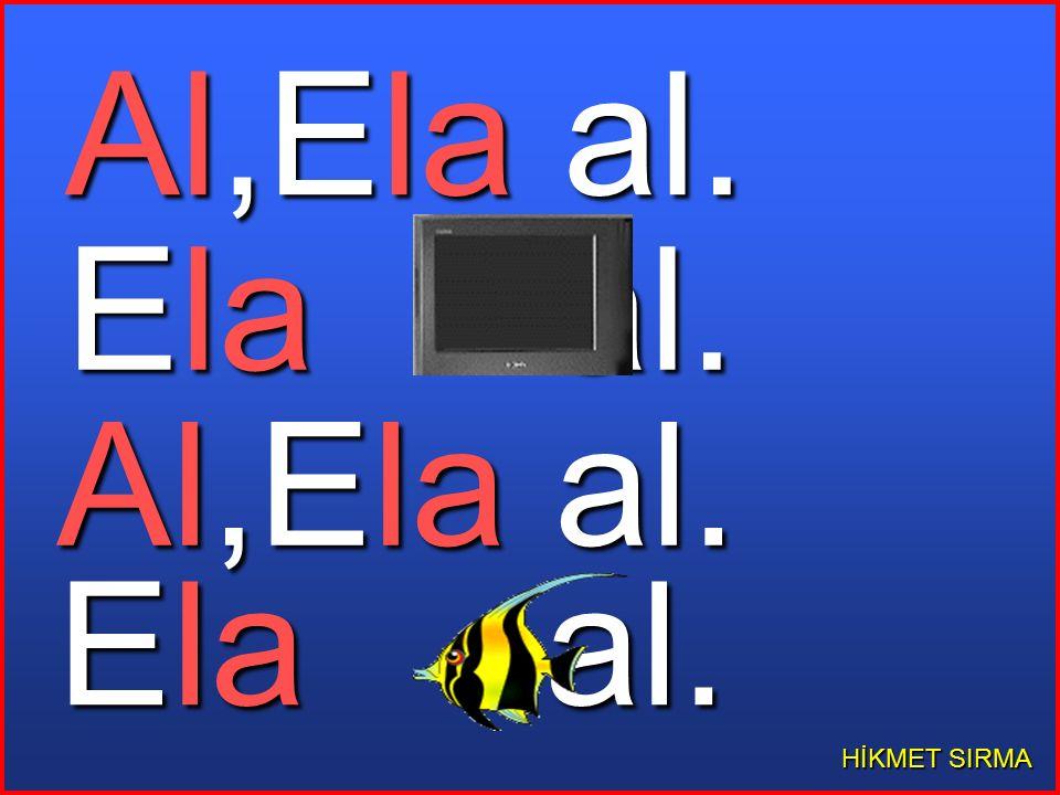 Al,Ela al. Ela al. Al,Ela al. Ela al. HİKMET SIRMA
