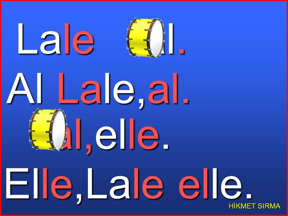 Lale al. Al Lale,al. al,elle. Elle,Lale elle. HİKMET SIRMA