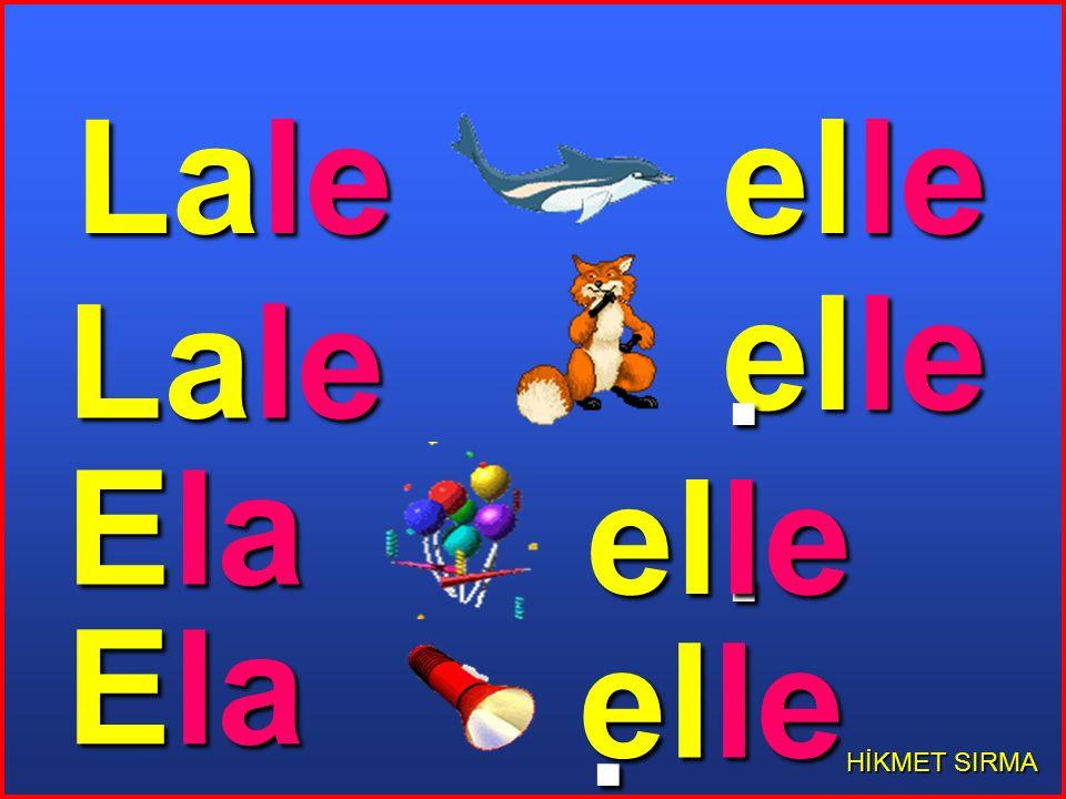 Lale elle. elle. Lale Ela elle. Ela elle. HİKMET SIRMA